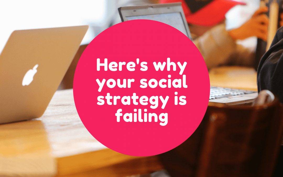 5 reasons your social media strategy is failing