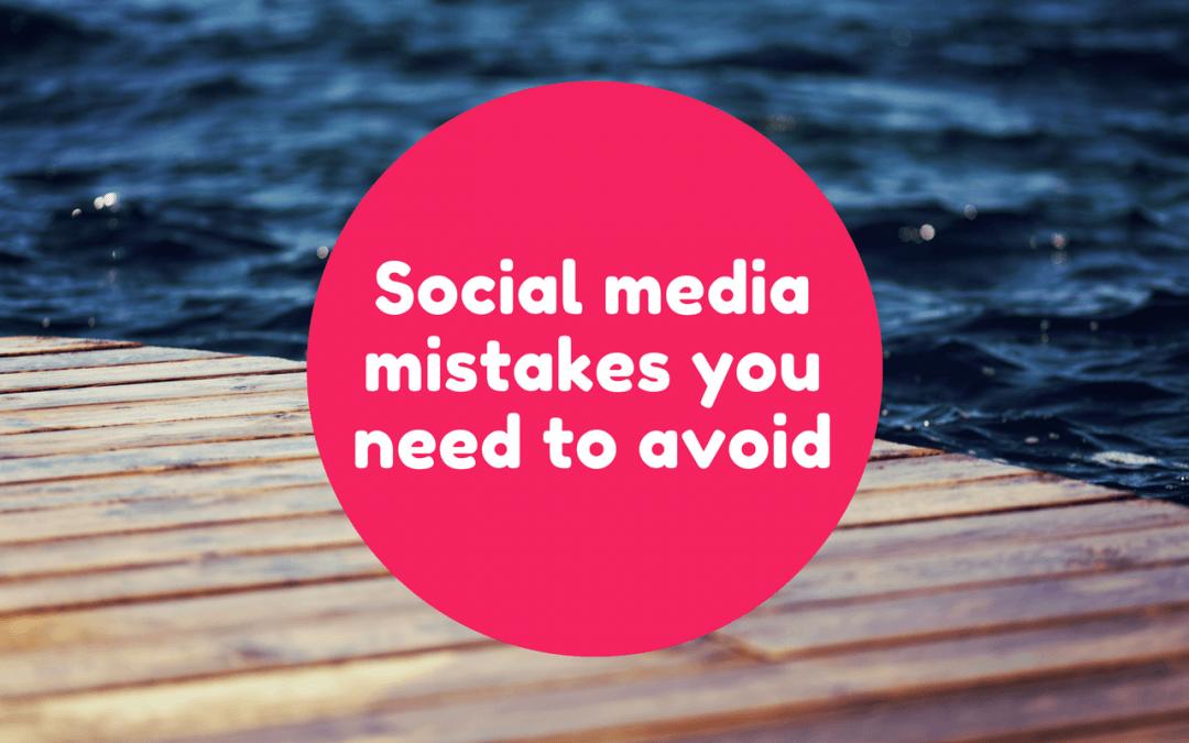 Social media mistakes you need to avoid