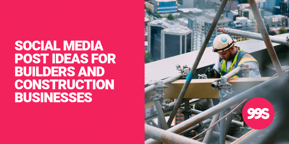 Social media post ideas for builders and construction businesses