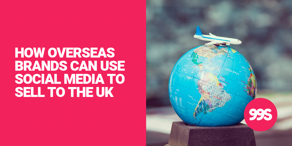 How international businesses can use social media to sell to the UK