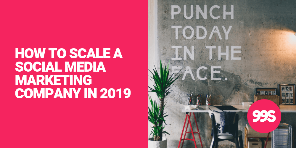 How to scale your social media agency in 2019 and beyond